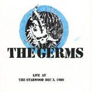Germs, Live At The Starwood 12/3/1980 (CD)