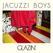 """Jacuzzi Boys, Glazin' (LP) + Single-sided 7"""""""