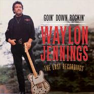 Waylon Jennings, Goin' Down Rockin': The Last Recordings (CD)
