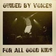 Guided By Voices, For All Good Kids [Limited Edition] (LP)