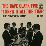 "The Dave Clark Five, I Knew It All The Time / That's What I Said (7"")"