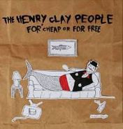 Henry Clay People, For Cheap Or For Free (CD)