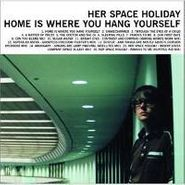 Her Space Holiday, Home Is Where You Hang Yourself (CD)