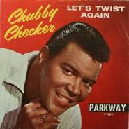 """Chubby Checker, Let's Twist Again / Everything's Gonna' Be All Right (7"""")"""