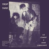 Trop Tard, Ils Étaient 9 Dans L'Obscurité (LP)