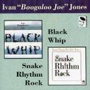 Boogaloo Joe Jones, Black Whip/Snake Rhythm Rock (CD)