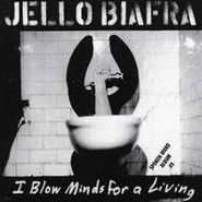 Jello Biafra, I Blow Minds For A Living [Spoken Word] (CD)
