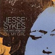 Jesse Sykes & The Sweet Hereafter, Oh, My Girl (CD)