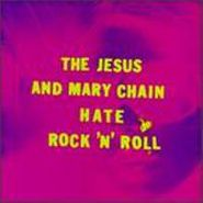 The Jesus And Mary Chain, Hate Rock 'N' Roll (CD)
