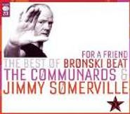 Jimmy Somerville, For A Friend:  The Best Of Bronski Beat, The Communards & Jimmy Somerville (CD)