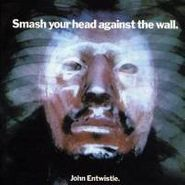 John Entwistle, Smash Your Head Against The Wall (CD)