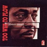 Johnny Shines, Too Wet To Plow (CD)