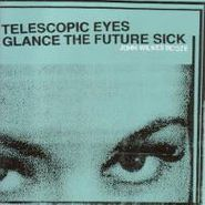 John Wilkes Booze, Telescopic Eyes Glance The Fut (CD)