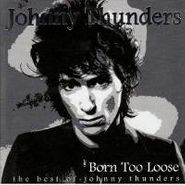 Johnny Thunders, Born Too Loose-Best Of (CD)