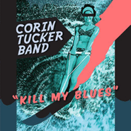 The Corin Tucker Band, Kill My Blues (CD)