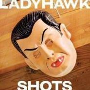 Ladyhawk, Shots (CD)