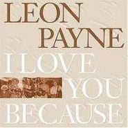 Leon Payne, I Love You Because (CD)