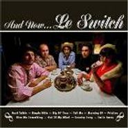Le Switch, And Now...le Switch (CD)