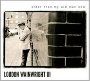 Loudon Wainwright III, Older Than My Old Man Now (CD)