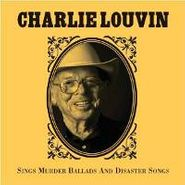 Charlie Louvin, Sings Murder Ballads And Disaster Songs (CD)