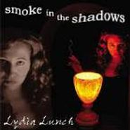 Lydia Lunch, Smoke In The Shadows (CD)