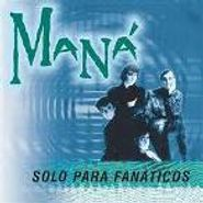 Maná, Solo Para Fanaticos (CD)