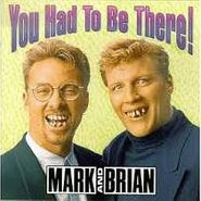 Mark & Brian, You Had To Be There (CD)