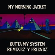 "My Morning Jacket, Outta My System Remixez y Friendz (12"")"