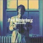 Paul Westerberg, Eventually (CD)