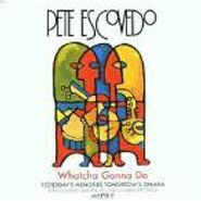 Pete Escovedo, Whatcha Gonna Do (CD)