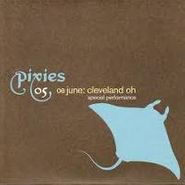 Pixies, 08 June:  Cleveland, OH - Special Performance (CD)