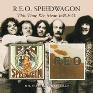 REO Speedwagon, This Time We Meant It / R.E.O.