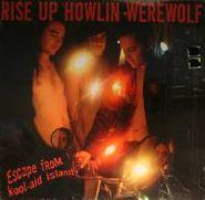 Rise Up Howlin' Werewolf, Escape From Kool-Aid Island (LP)