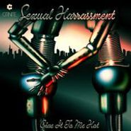 """Sexual Harrassment, Give It To Me Hot (12"""")"""