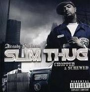 Slim Thug, Already Platinum-Chopped & Scr (CD)