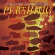 Someone Still Loves You Boris Yeltsin, Pershing (CD)
