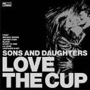 Sons And Daughters, Love The Cup (CD)