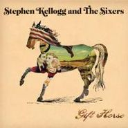 Stephen Kellogg & The Sixers, Gift Horse (CD)