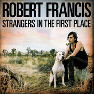 Robert Francis, Strangers In The First Place (LP)