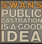 Swans, Public Castration Is A Good Idea (CD)