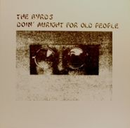 The Byrds, Doin' Auright For Old People (LP)