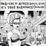 Thee Headcoats, Heavens To Murgatroyd, Even!  It's Thee Headcoats! (Already) (CD)