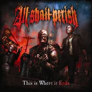 All Shall Perish, This Is Where It Ends (CD)