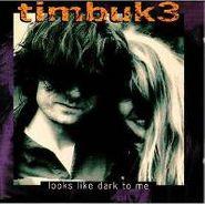 Timbuk 3, Looks Like Dark to Me (CD)