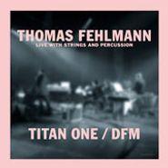"""Thomas Fehlmann, Titan One (12"""")"""