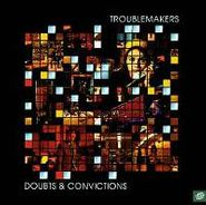 Troublemakers, Doubts & Convictions (CD)
