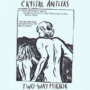 Crystal Antlers, Two-Way Mirror (LP)