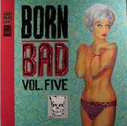 Various Artists, Born Bad Vol. Five [Import] (LP)