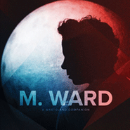 M. Ward, A Wasteland Companion (CD)