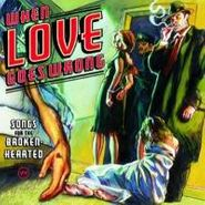 Various Artists, When Love Goes Wrong (CD)